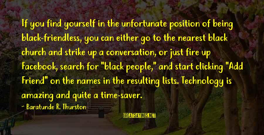 Just Being You Sayings By Baratunde R. Thurston: If you find yourself in the unfortunate position of being black-friendless, you can either go