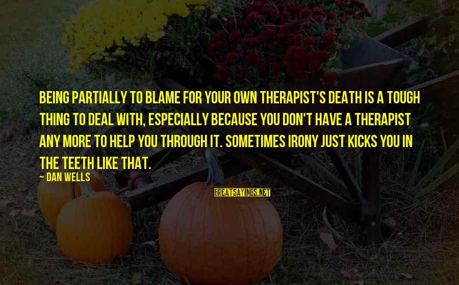 Just Being You Sayings By Dan Wells: Being partially to blame for your own therapist's death is a tough thing to deal