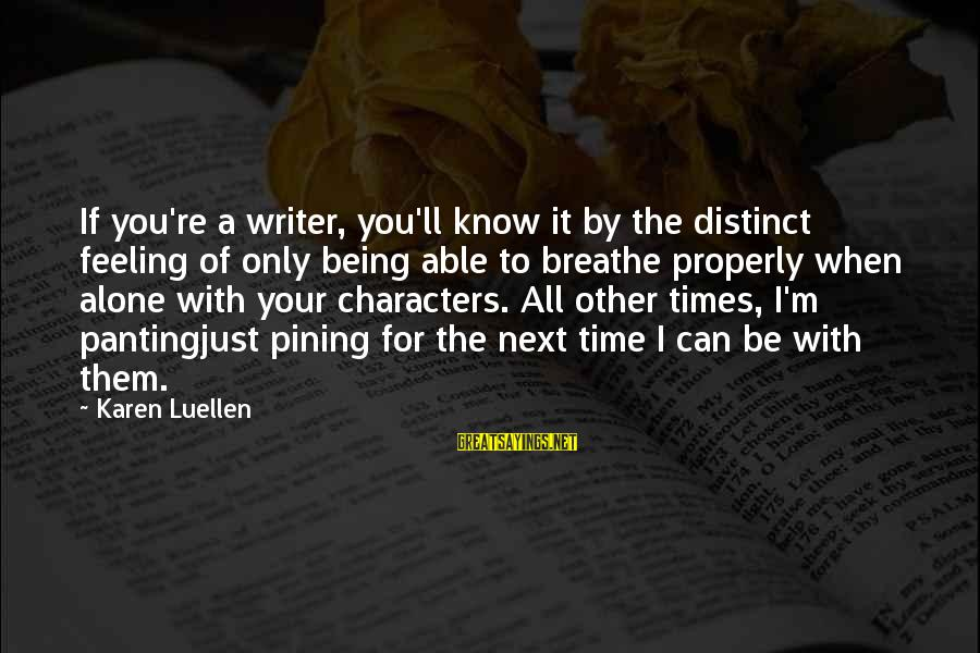 Just Being You Sayings By Karen Luellen: If you're a writer, you'll know it by the distinct feeling of only being able