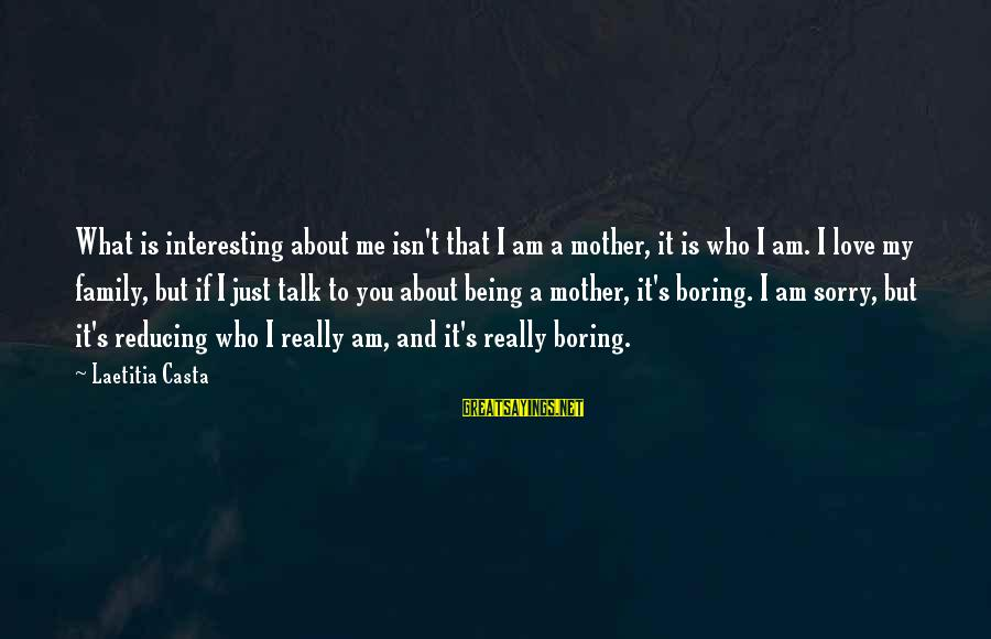Just Being You Sayings By Laetitia Casta: What is interesting about me isn't that I am a mother, it is who I