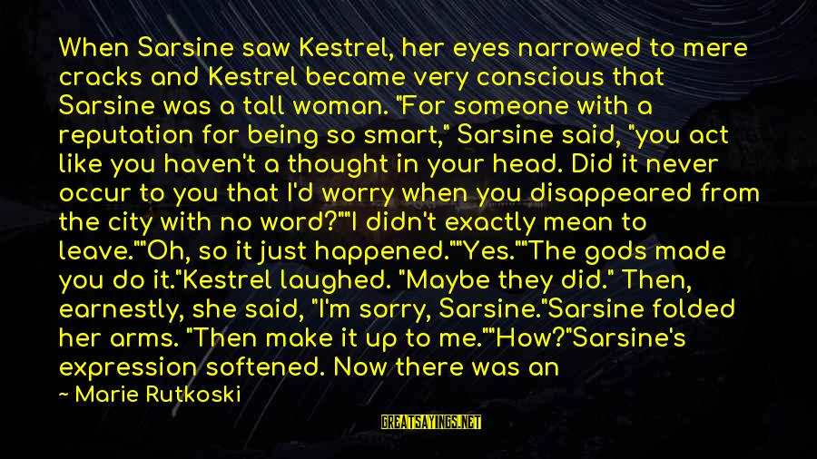 Just Being You Sayings By Marie Rutkoski: When Sarsine saw Kestrel, her eyes narrowed to mere cracks and Kestrel became very conscious