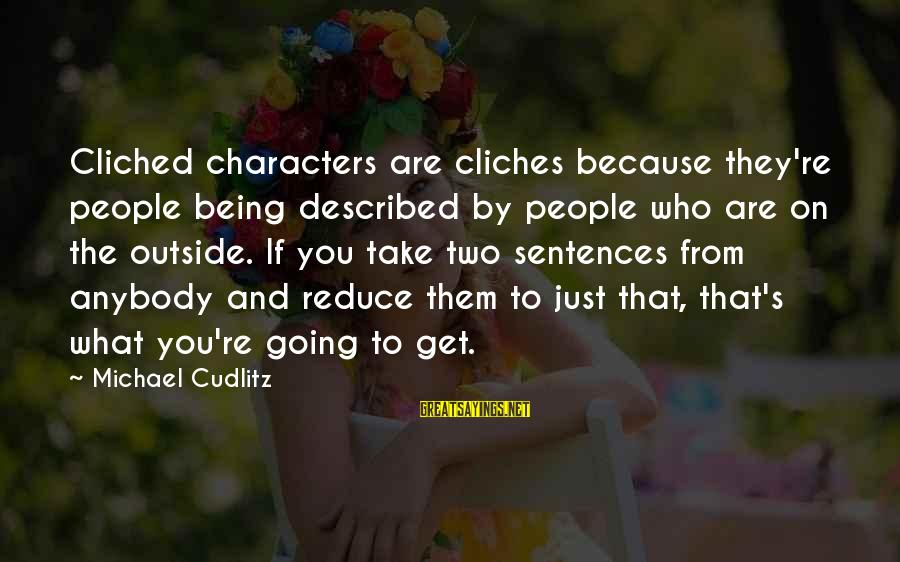 Just Being You Sayings By Michael Cudlitz: Cliched characters are cliches because they're people being described by people who are on the