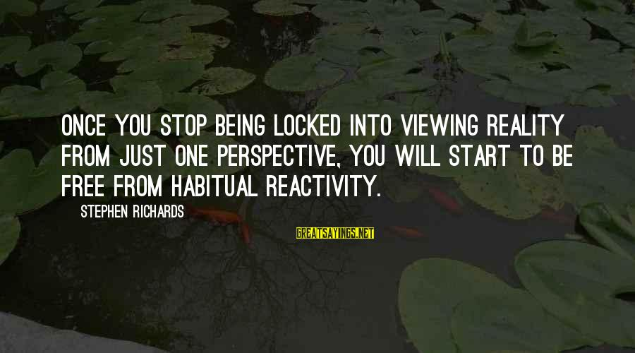 Just Being You Sayings By Stephen Richards: Once you stop being locked into viewing reality from just one perspective, you will start