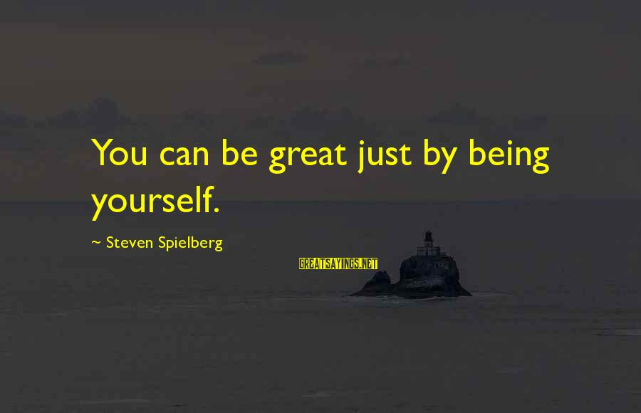 Just Being You Sayings By Steven Spielberg: You can be great just by being yourself.