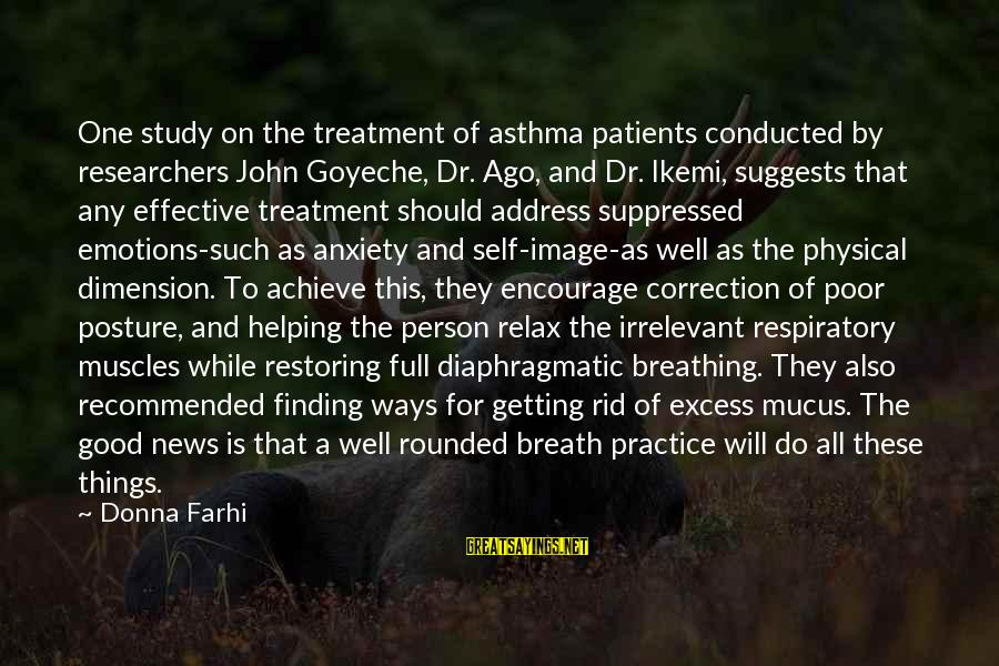 Just Breath And Relax Sayings By Donna Farhi: One study on the treatment of asthma patients conducted by researchers John Goyeche, Dr. Ago,