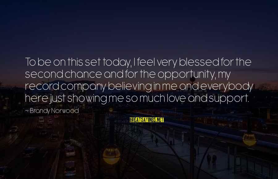Just For Today Love Sayings By Brandy Norwood: To be on this set today, I feel very blessed for the second chance and