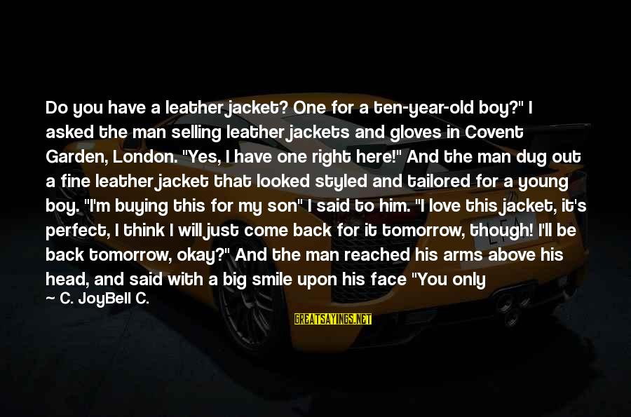"""Just For Today Love Sayings By C. JoyBell C.: Do you have a leather jacket? One for a ten-year-old boy?"""" I asked the man"""