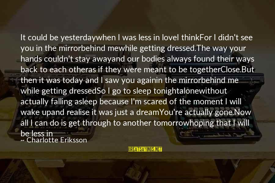 Just For Today Love Sayings By Charlotte Eriksson: It could be yesterdaywhen I was less in loveI thinkFor I didn't see you in