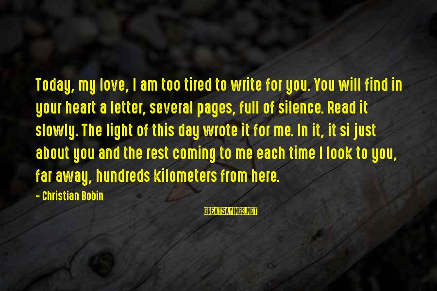Just For Today Love Sayings By Christian Bobin: Today, my love, I am too tired to write for you. You will find in