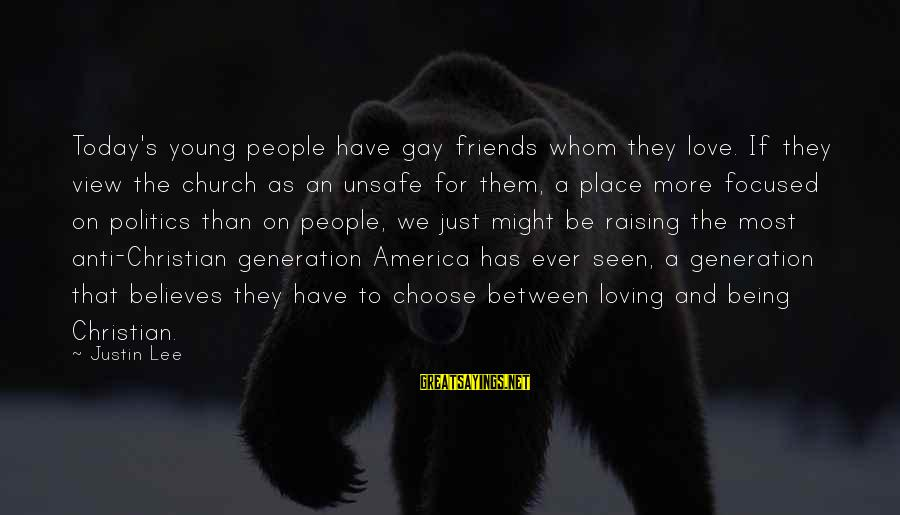 Just For Today Love Sayings By Justin Lee: Today's young people have gay friends whom they love. If they view the church as