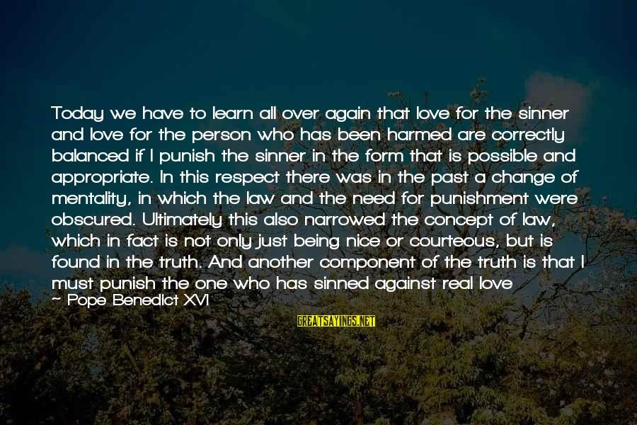 Just For Today Love Sayings By Pope Benedict XVI: Today we have to learn all over again that love for the sinner and love