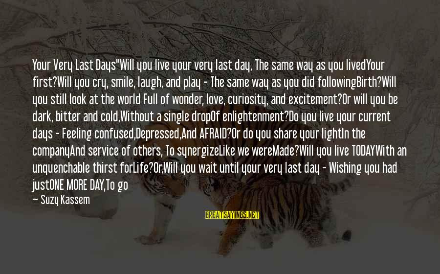 """Just For Today Love Sayings By Suzy Kassem: Your Very Last Days""""Will you live your very last day, The same way as you"""