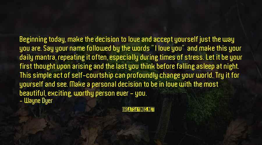 Just For Today Love Sayings By Wayne Dyer: Beginning today, make the decision to love and accept yourself just the way you are.