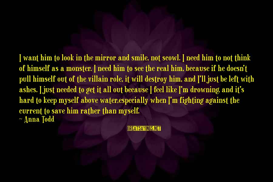 Just Keep Smile Sayings By Anna Todd: I want him to look in the mirror and smile, not scowl. I need him