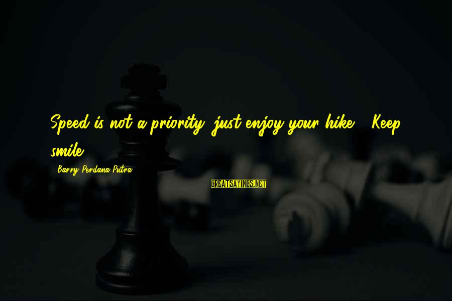 Just Keep Smile Sayings By Barry Perdana Putra: Speed is not a priority, just enjoy your hike - Keep smile
