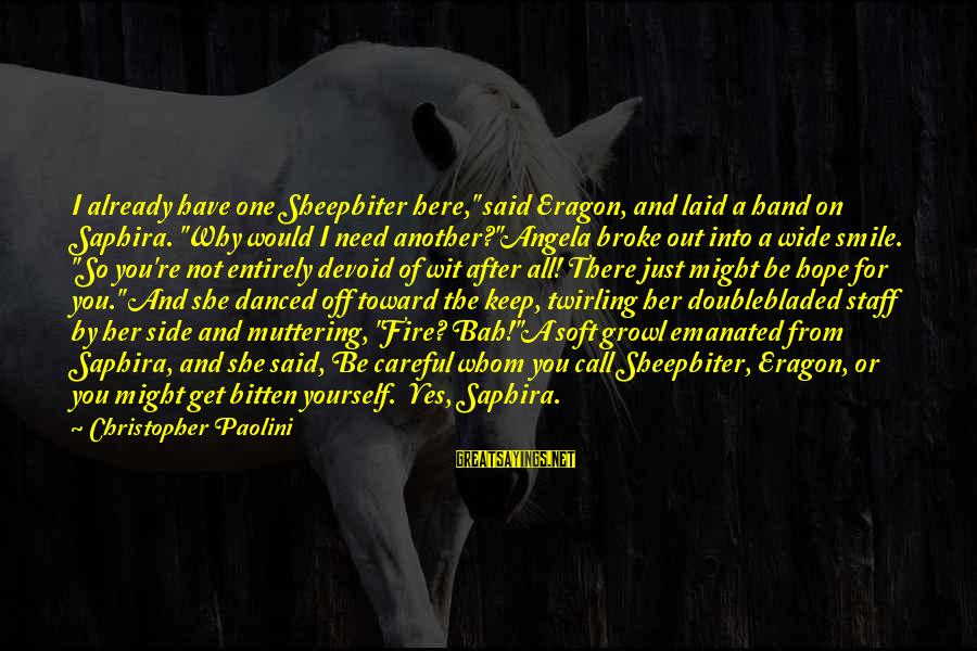 "Just Keep Smile Sayings By Christopher Paolini: I already have one Sheepbiter here,"" said Eragon, and laid a hand on Saphira. ""Why"
