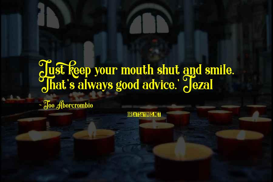 Just Keep Smile Sayings By Joe Abercrombie: Just keep your mouth shut and smile. That's always good advice.' Jezal