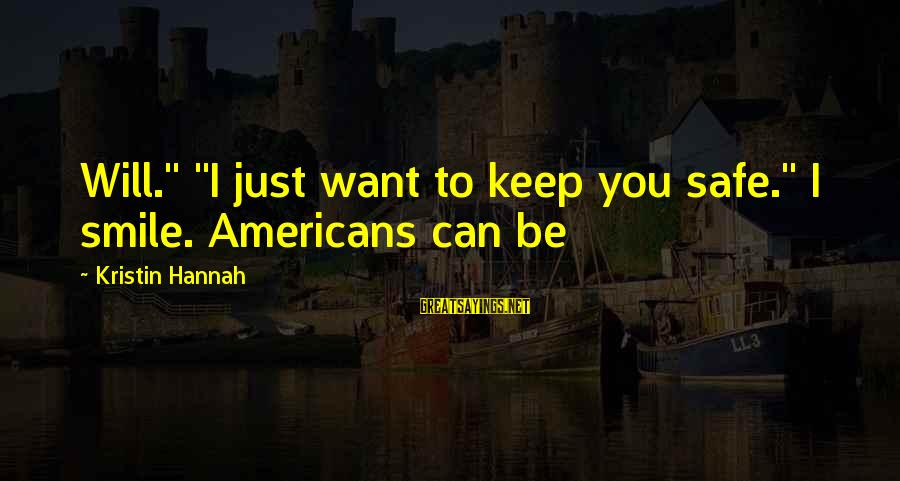 "Just Keep Smile Sayings By Kristin Hannah: Will."" ""I just want to keep you safe."" I smile. Americans can be"