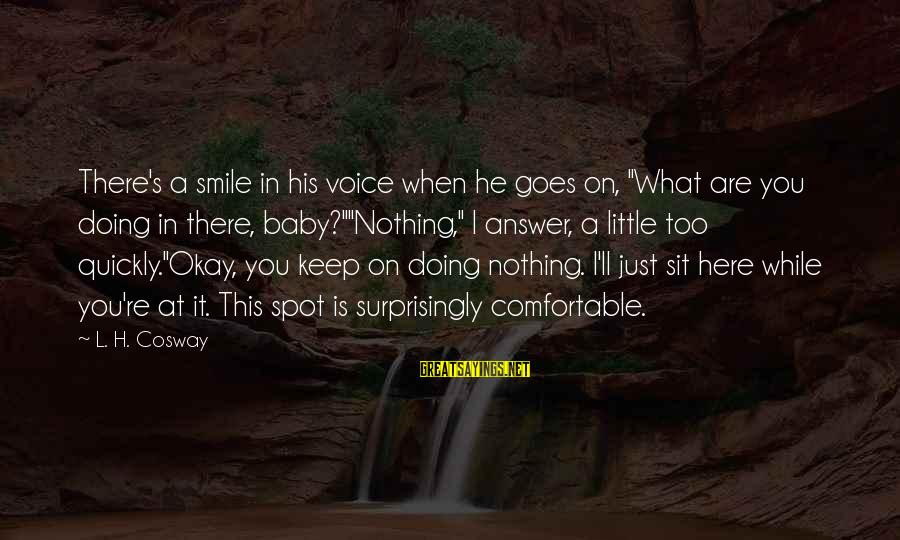 "Just Keep Smile Sayings By L. H. Cosway: There's a smile in his voice when he goes on, ""What are you doing in"