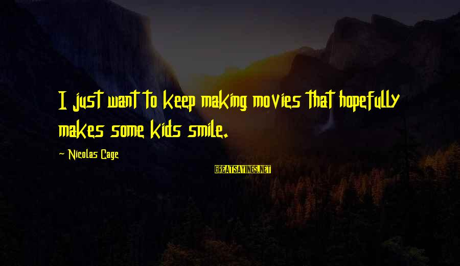 Just Keep Smile Sayings By Nicolas Cage: I just want to keep making movies that hopefully makes some kids smile.