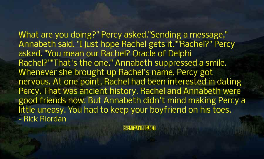 "Just Keep Smile Sayings By Rick Riordan: What are you doing?"" Percy asked.""Sending a message,"" Annabeth said. ""I just hope Rachel gets"
