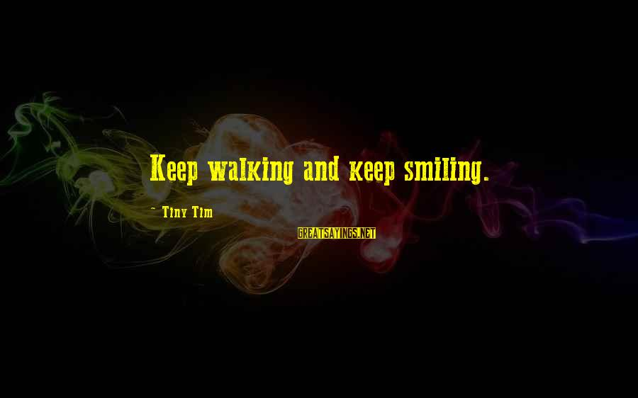 Just Keep Smile Sayings By Tiny Tim: Keep walking and keep smiling.