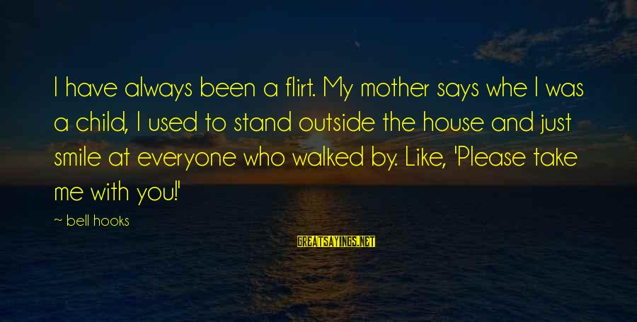Just Like A Mother To Me Sayings By Bell Hooks: I have always been a flirt. My mother says whe I was a child, I