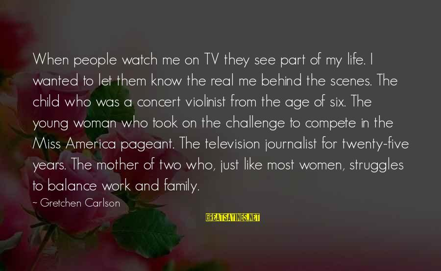 Just Like A Mother To Me Sayings By Gretchen Carlson: When people watch me on TV they see part of my life. I wanted to