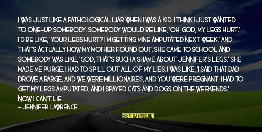 Just Like A Mother To Me Sayings By Jennifer Lawrence: I was just like a pathological liar when I was a kid. I think I