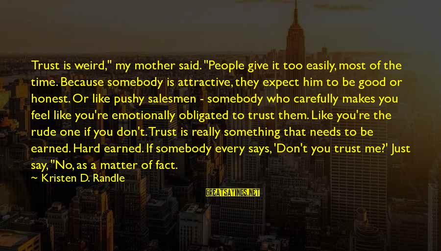 """Just Like A Mother To Me Sayings By Kristen D. Randle: Trust is weird,"""" my mother said. """"People give it too easily, most of the time."""
