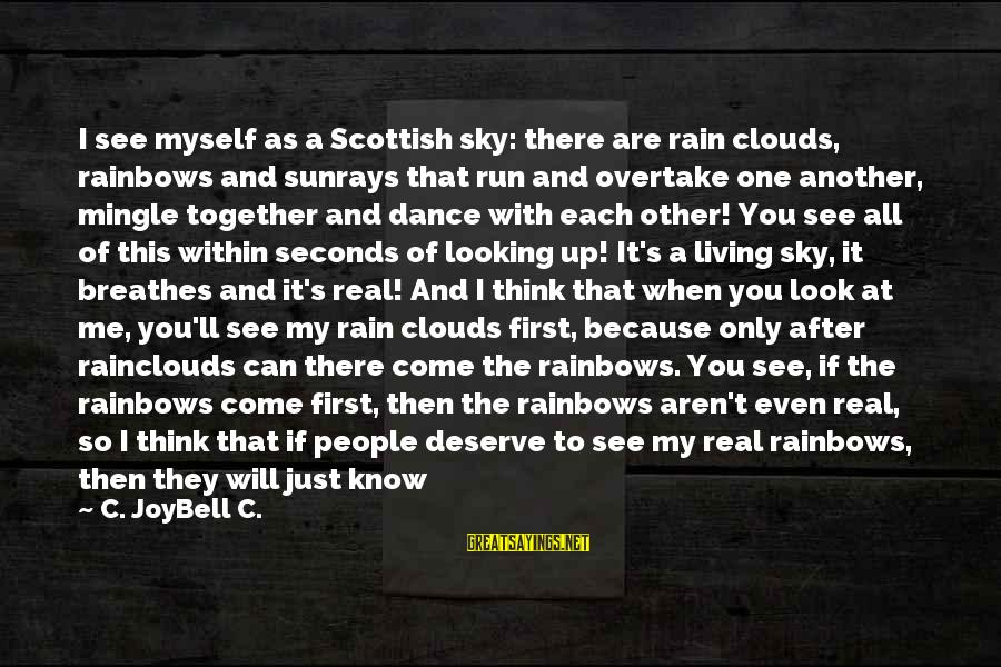 Just Living My Life Sayings By C. JoyBell C.: I see myself as a Scottish sky: there are rain clouds, rainbows and sunrays that