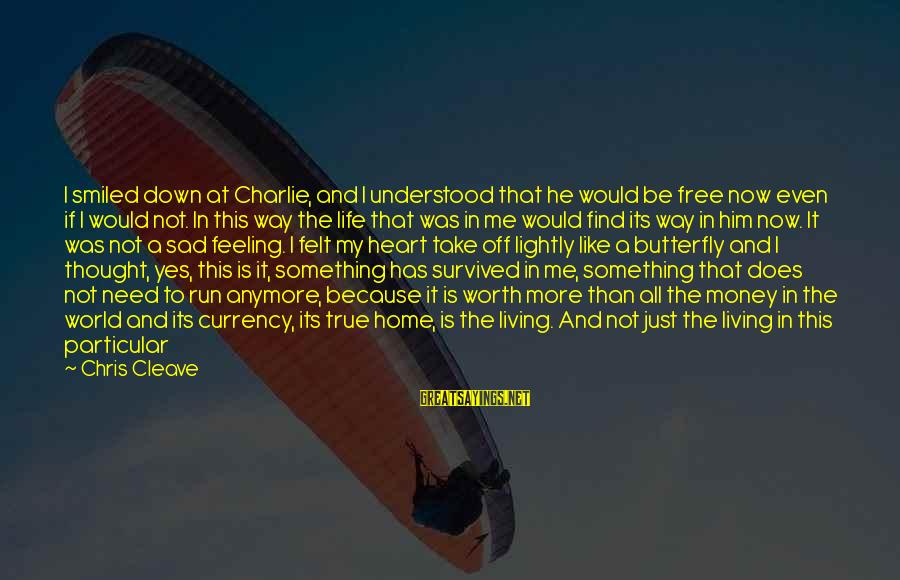 Just Living My Life Sayings By Chris Cleave: I smiled down at Charlie, and I understood that he would be free now even