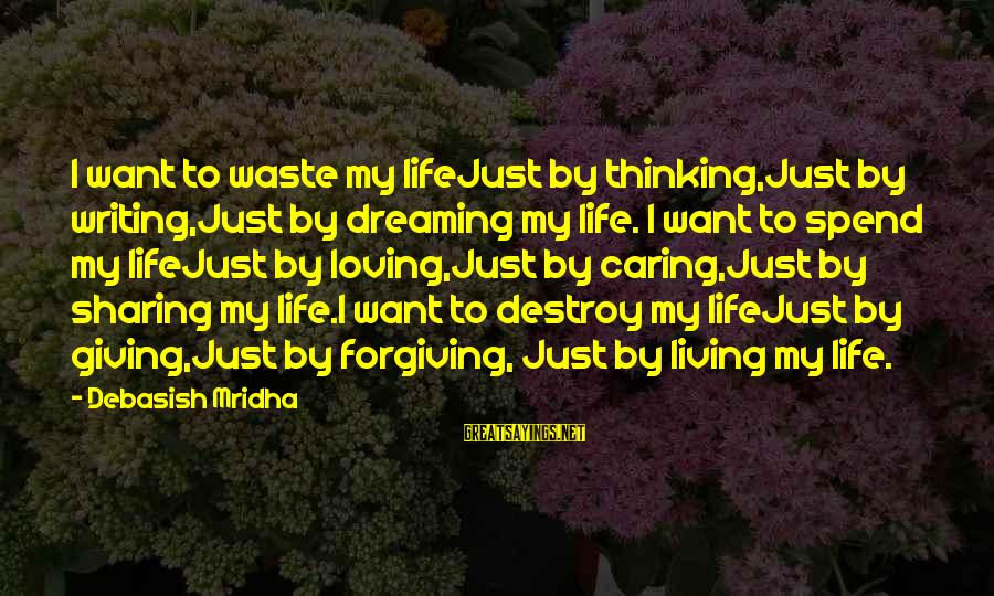 Just Living My Life Sayings By Debasish Mridha: I want to waste my lifeJust by thinking,Just by writing,Just by dreaming my life. I