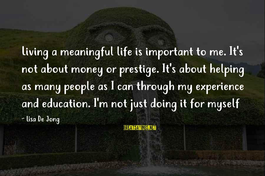 Just Living My Life Sayings By Lisa De Jong: Living a meaningful life is important to me. It's not about money or prestige. It's