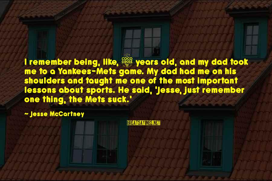 Just Remember One Thing Sayings By Jesse McCartney: I remember being, like, 5 years old, and my dad took me to a Yankees-Mets