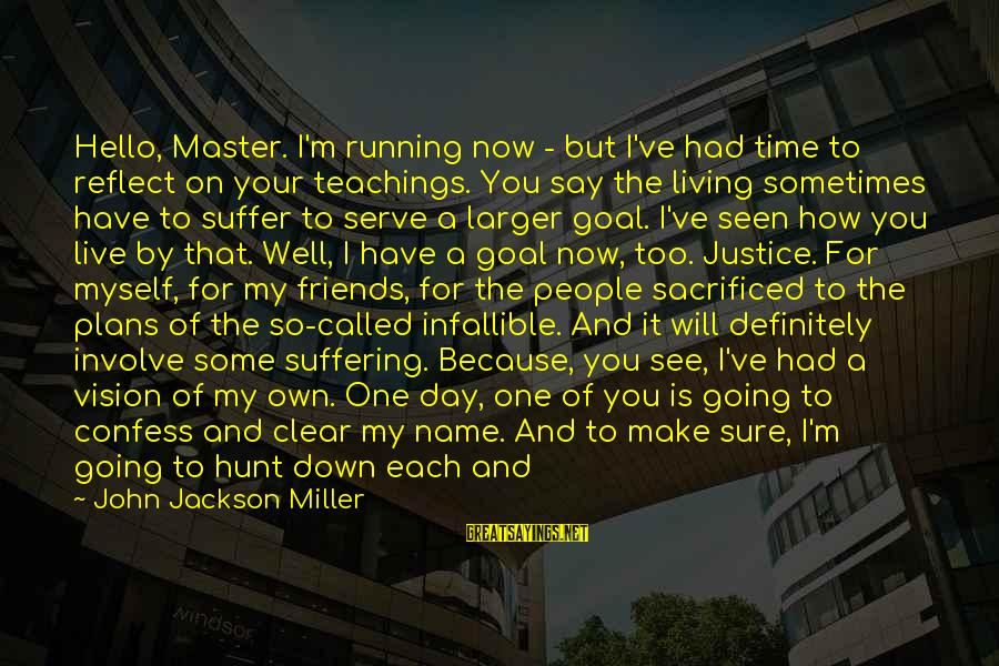 Just Remember One Thing Sayings By John Jackson Miller: Hello, Master. I'm running now - but I've had time to reflect on your teachings.