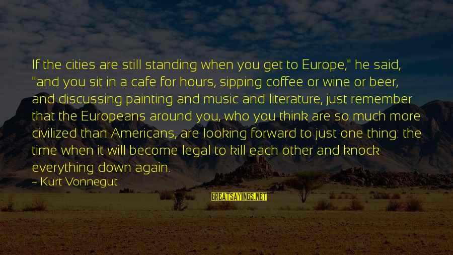 """Just Remember One Thing Sayings By Kurt Vonnegut: If the cities are still standing when you get to Europe,"""" he said, """"and you"""