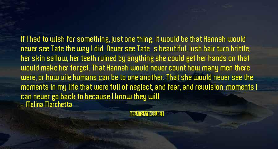 Just Remember One Thing Sayings By Melina Marchetta: If I had to wish for something, just one thing, it would be that Hannah