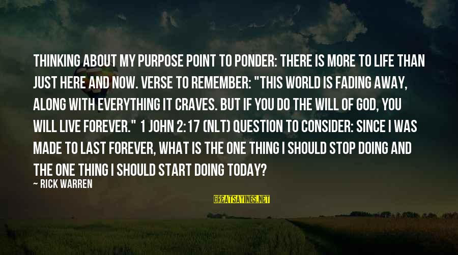 Just Remember One Thing Sayings By Rick Warren: Thinking about My Purpose POINT TO PONDER: There is more to life than just here