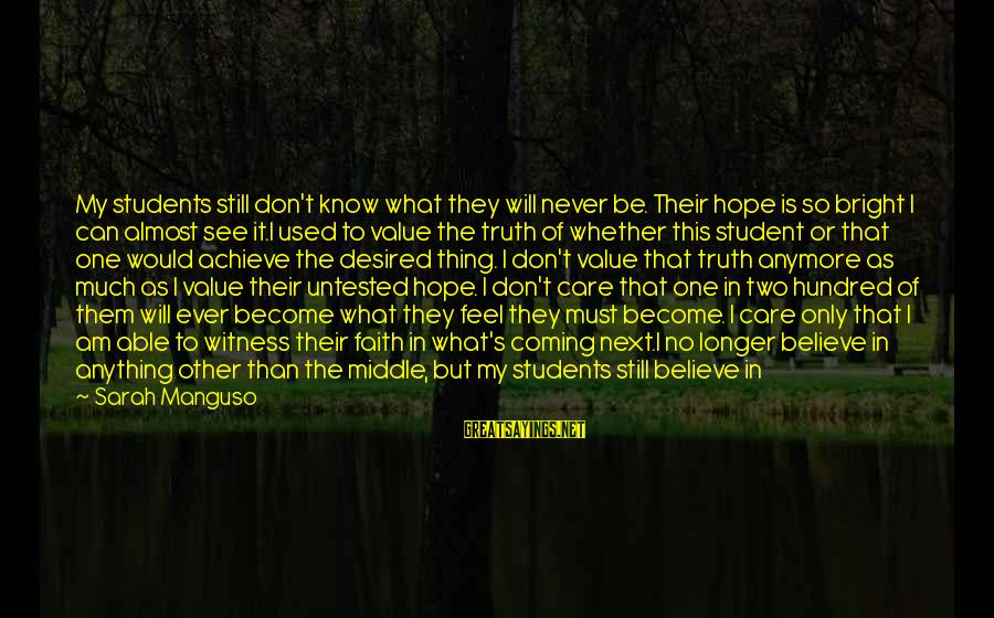 Just Remember One Thing Sayings By Sarah Manguso: My students still don't know what they will never be. Their hope is so bright