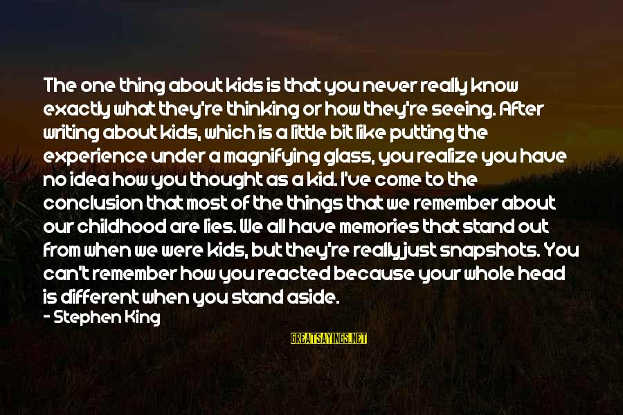 Just Remember One Thing Sayings By Stephen King: The one thing about kids is that you never really know exactly what they're thinking