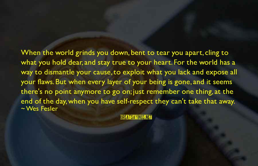 Just Remember One Thing Sayings By Wes Fesler: When the world grinds you down, bent to tear you apart, cling to what you
