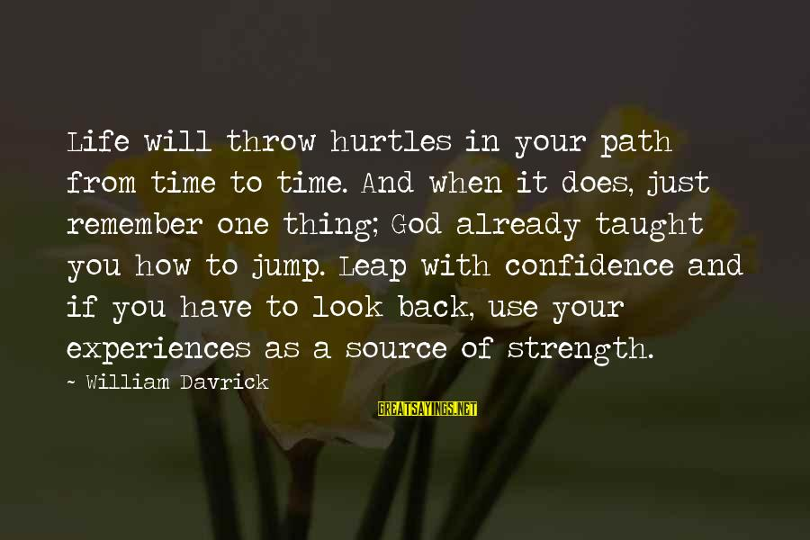 Just Remember One Thing Sayings By William Davrick: Life will throw hurtles in your path from time to time. And when it does,