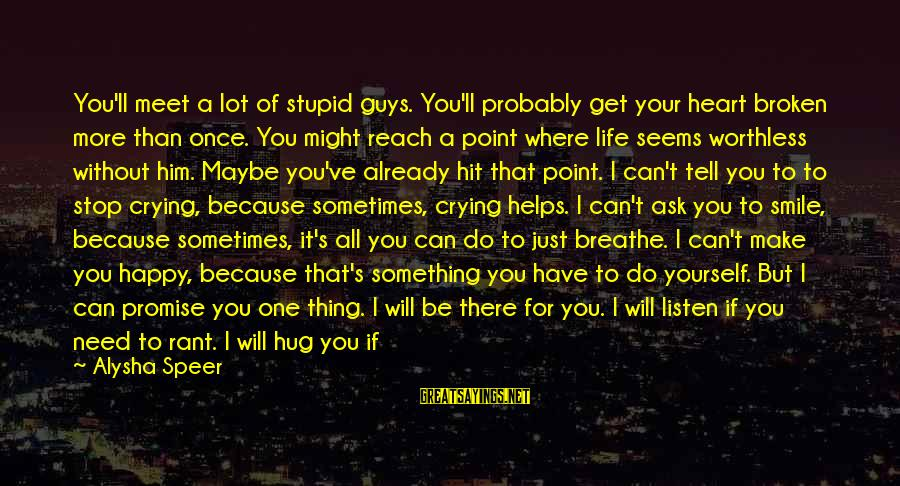 Just Smile For Me Sayings By Alysha Speer: You'll meet a lot of stupid guys. You'll probably get your heart broken more than