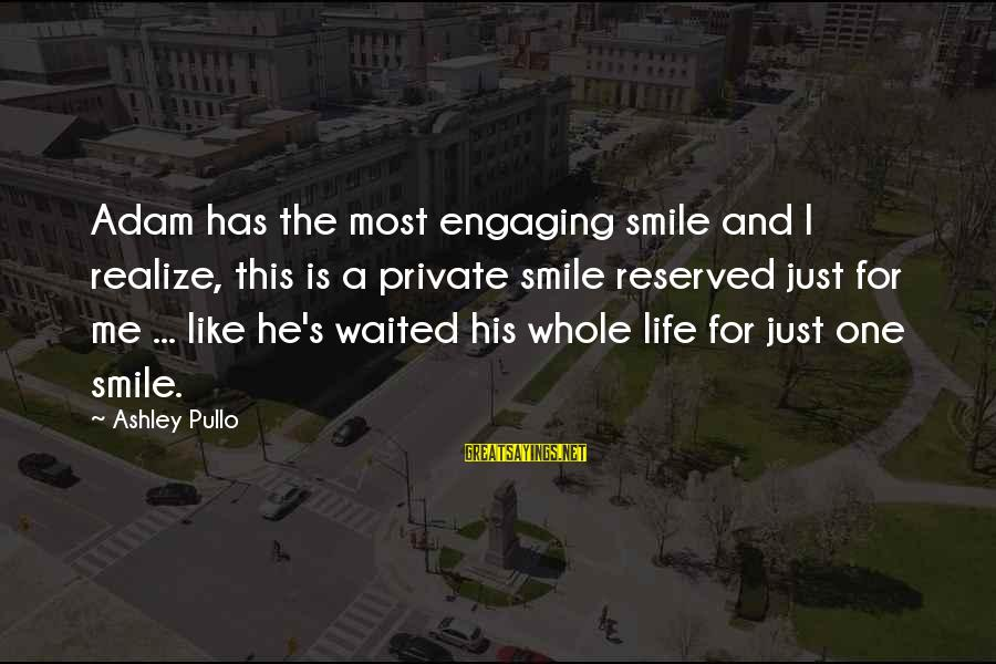 Just Smile For Me Sayings By Ashley Pullo: Adam has the most engaging smile and I realize, this is a private smile reserved