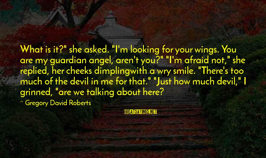 """Just Smile For Me Sayings By Gregory David Roberts: What is it?"""" she asked. """"I'm looking for your wings. You are my guardian angel,"""
