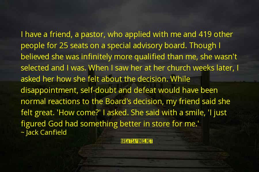 Just Smile For Me Sayings By Jack Canfield: I have a friend, a pastor, who applied with me and 419 other people for