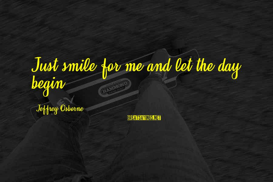 Just Smile For Me Sayings By Jeffrey Osborne: Just smile for me and let the day begin.