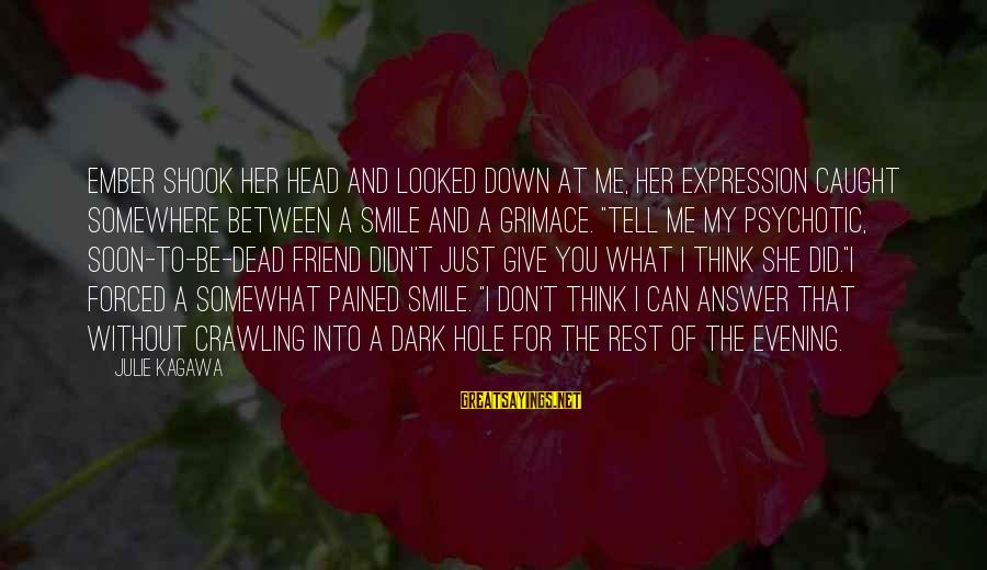 Just Smile For Me Sayings By Julie Kagawa: Ember shook her head and looked down at me, her expression caught somewhere between a