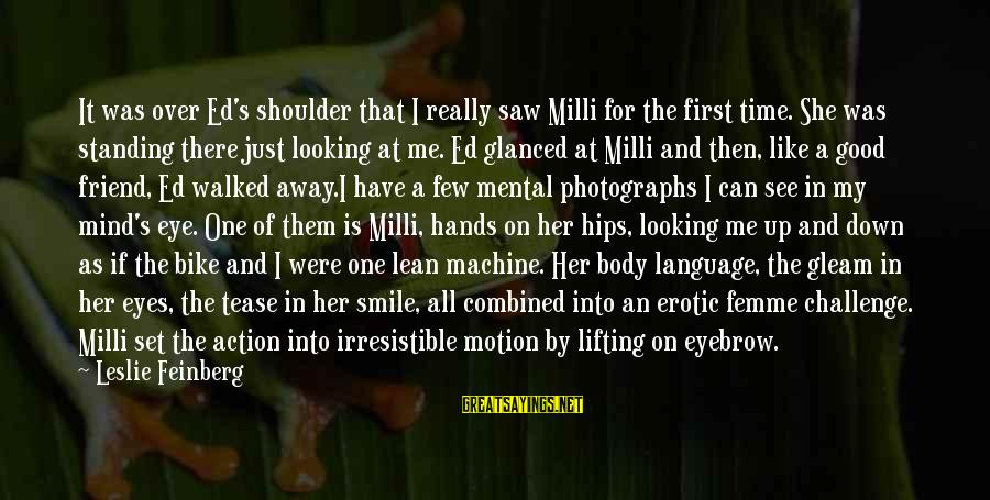 Just Smile For Me Sayings By Leslie Feinberg: It was over Ed's shoulder that I really saw Milli for the first time. She